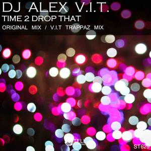 Time 2 Drop That - Original Mix by DJ Alex V.I.T.
