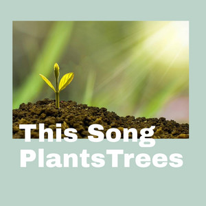 This song plants trees
