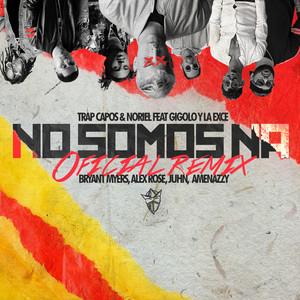No Somos Ná (feat. Gigolo y La Exce, Bryant Myers, Alex Rose, Juhn & Amenazzy) [Remix]