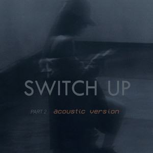 Switch up (Part 2) [Acoustic Version]