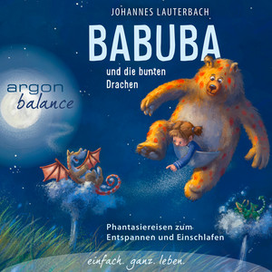 Babuba und die bunten Drachen - Phantasiereisen zum Entspannen und Einschlafen (Vom Autor geführte Phantasiereise) Audiobook