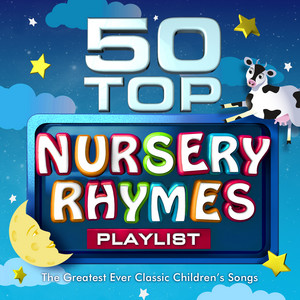 50 Top Nursery Rhymes Playlist - The Greatest Ever Classic Children's Songs album