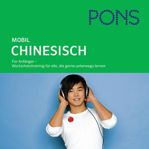 Pons mobil Wortschatztraining Chinesisch (Für Anfänger - Das praktische Wortschatztraining für unterwegs) Audiobook