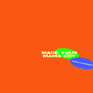 Made Your Mama Cry