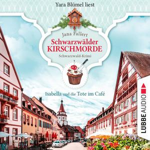 Isabella und die Tote im Café - Schwarzwälder Kirschmorde - Schwarzwaldkrimi, Teil 1 (Ungekürzt) Audiobook