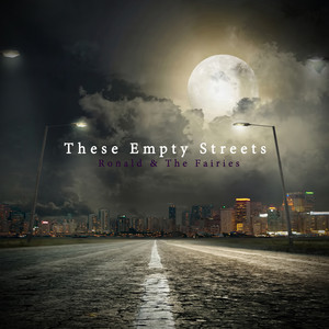 These Empty Streets by Ronald & the Fairies