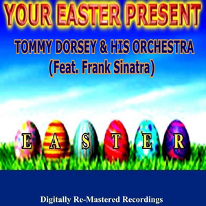 Your Easter Present - Tommy Dorsey & His Orchestra (Feat. Frank Sinatra) album