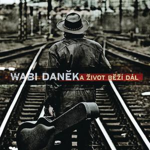 Wabi Daněk - A zivot bezi dal..