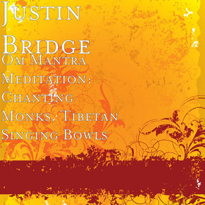 Om Mantra Meditation: Chanting Monks, Tibetan Singing Bowls by Justin Bridge