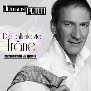Die allerletzte Träne - Mixmaster JJ Remix by Jürgen Peter
