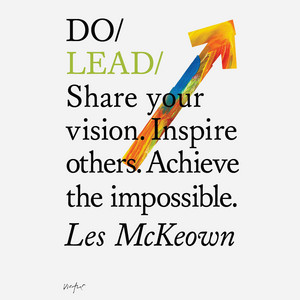 Do Books: Do Lead - Share your vision. Inspire others. Achieve the impossible. (unabridged)