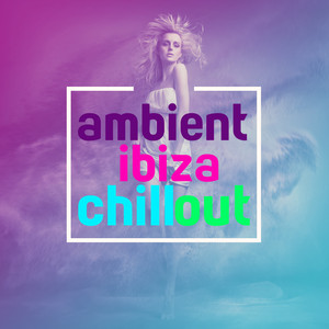 Ambient Ibiza Chill Out album