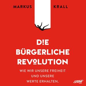 Die Bürgerliche Revolution - Wie wir unsere Freiheit und unsere Werte erhalten (ungekürzt) Audiobook