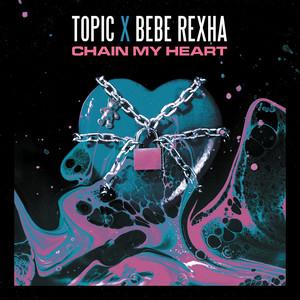 Topic, Bebe Rexha - Chain My Heart Mp3 Download