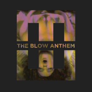 The Blow Anthem