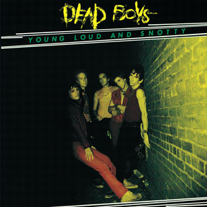 Young, Loud And Snotty - Dead Boys