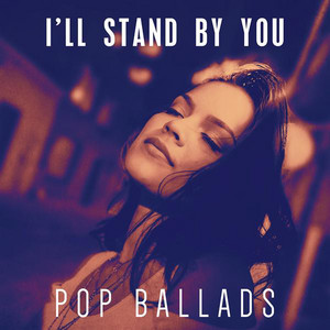 I'll Stand By You: Pop Ballads