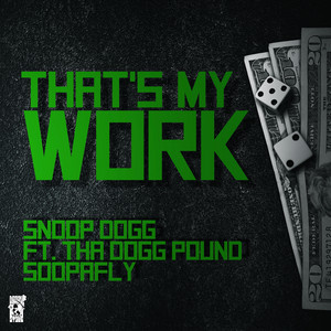 That's My Work (feat. Tha Dogg Pound & Soopafly) - Single