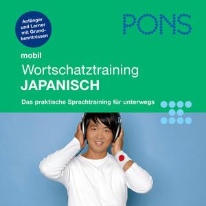 Pons mobil Wortschatztraining Japanisch (Für Anfänger - Das praktische Wortschatztraining für unterwegs) Audiobook