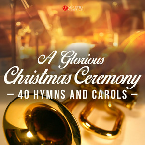 A Glorious Christmas Ceremony (40 Hymns and Carols)