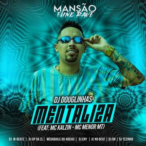 Mentaliza (feat. MC Kalzin, MC Menor MT, DJ DN, JC NO BEAT, DJ Ery, Megabaile Do Areias, GP DA ZL, Dj W-Beatz, MANSÃO FUNK RAVE & DJ Tezinho) (Mansão Funk Rave)
