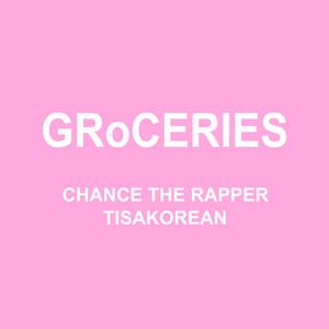 GRoCERIES by Chance the Rapper, TisaKorean, Murda Beatz