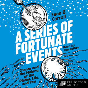 A Series of Fortunate Events - Chance and the Making of the Planet, Life, and You (Unabridged)