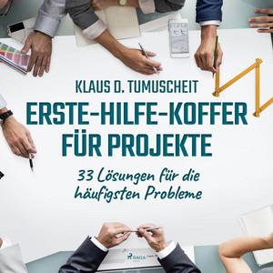 Erste-Hilfe-Koffer für Projekte - 33 Lösungen für die häufigsten Probleme (Ungekürzt) Audiobook