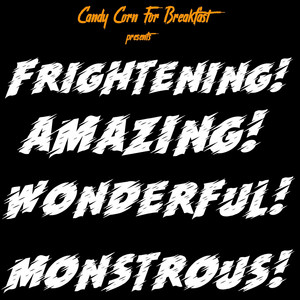 Frightening! Amazing! Wonderful! Monstrous!