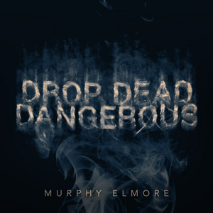Drop Dead Dangerous by Murphy Elmore