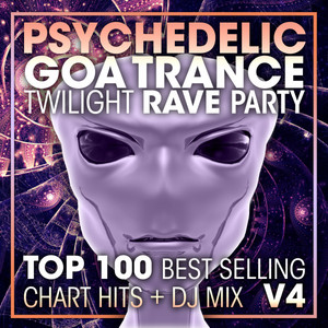 Psychedelic Goa Trance Twilight Rave Party Top 100 Best Selling Chart Hits V4 - 2 Hr DJ Mix