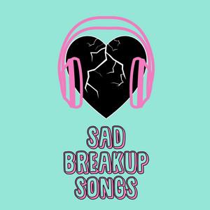 Sad Breakup Songs