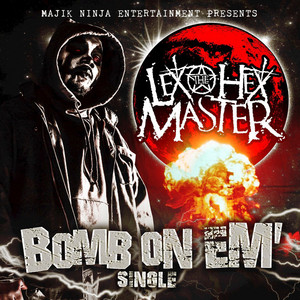 Bomb On Em' by Lex the Hex Master