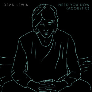 Need You Now - Acoustic by Dean Lewis
