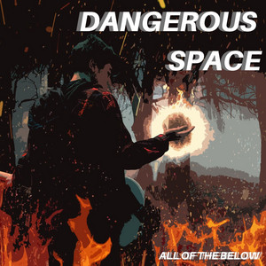 Dangerous Space - All Of The Below