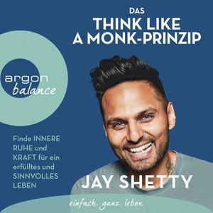 Das Think Like a Monk-Prinzip - Finde innere Ruhe und Kraft für ein erfülltes und sinnvolles Leben (ungekürzt) Audiobook