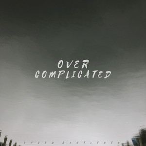 Over Complicated