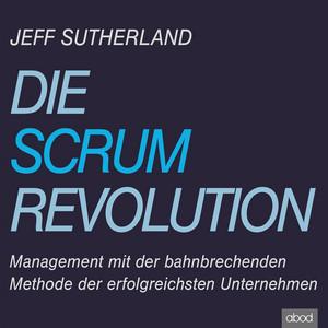 Die Scrum-Revolution (Management mit der bahnbrechenden Methode der erfolgreichsten Unternehmen) Audiobook