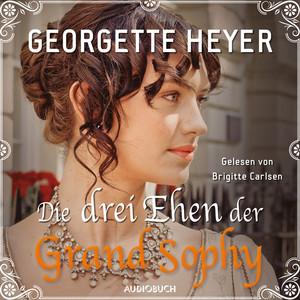 Die drei Ehen der Grand Sophy (Ungekürzt) Audiobook