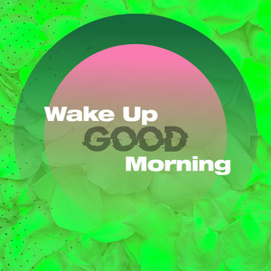 Wake Up Good Morning