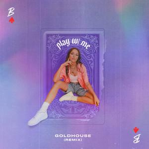 play w/ me (GOLDHOUSE Remix)