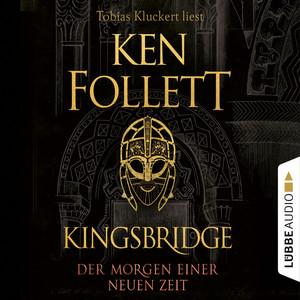 Der Morgen einer neuen Zeit - Kingsbridge-Roman, Band 4 (Gekürzt) Audiobook