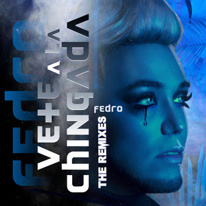 Vete a la Chingada (The Remixes)