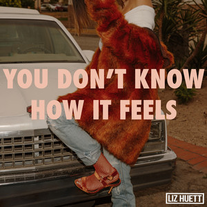 You Don't Know How It Feels