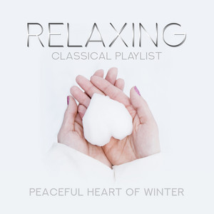 Relaxing Classical Playlist: Peaceful Heart of Winter