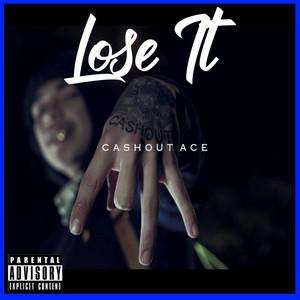 Lose It by Cashout Ace