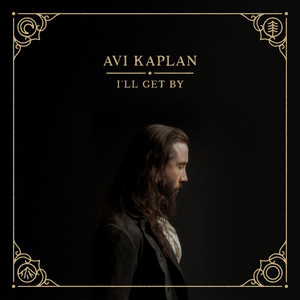 I'll Get By by Avi Kaplan