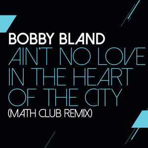 Ain't No Love In The Heart Of The City - Math Club Remix