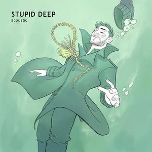 Stupid Deep (Acoustic)