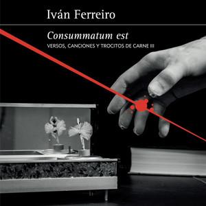 Consummatum est (Versos, canciones y trocitos de carne III)